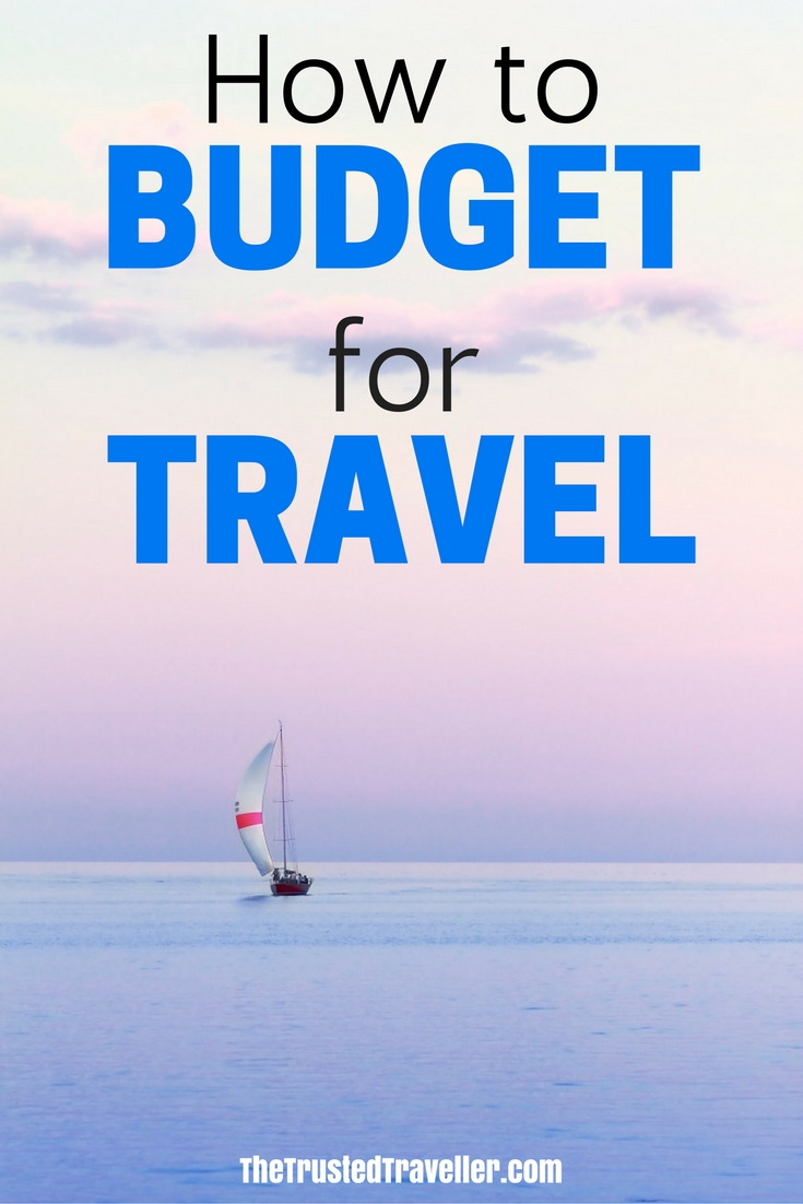 Everything you need to know about putting together a travel budget for your next vacation - How to Budget for Travel - The Trusted Traveller