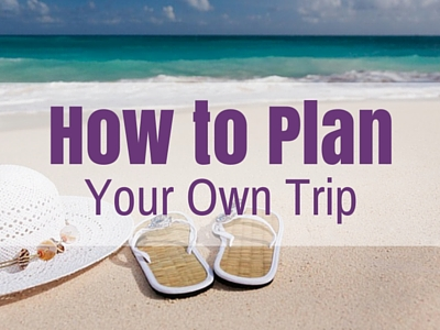 How to Plan Your Own Trip