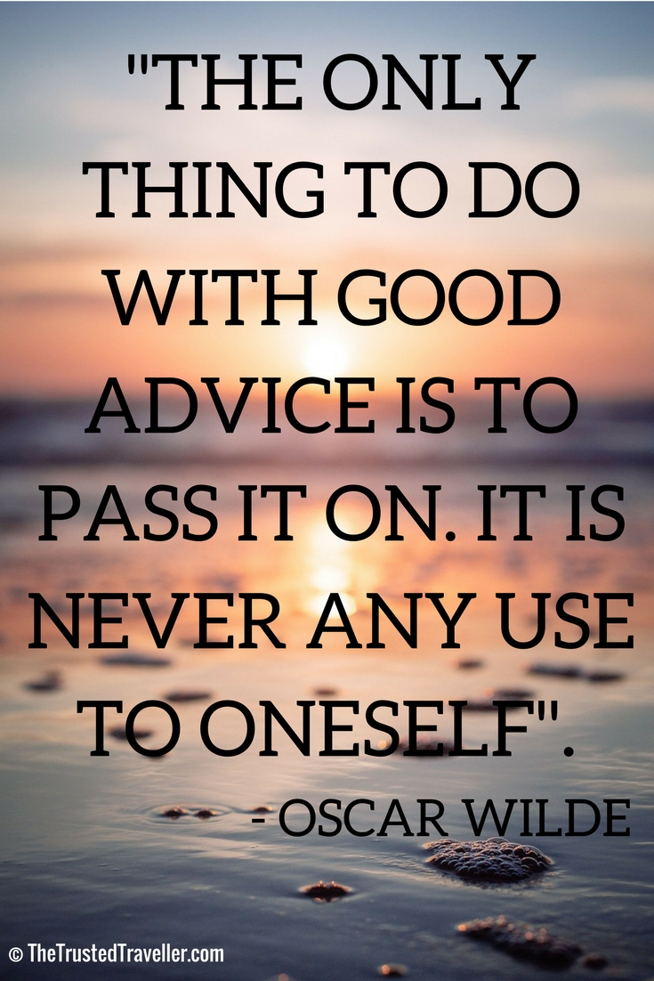 """THE ONLY THING TO DO WITH GOOD ADVICE IS TO PASS IT ON. IT IS NEVER ANY USE TO ONESELF"". - Oscar Wilde"