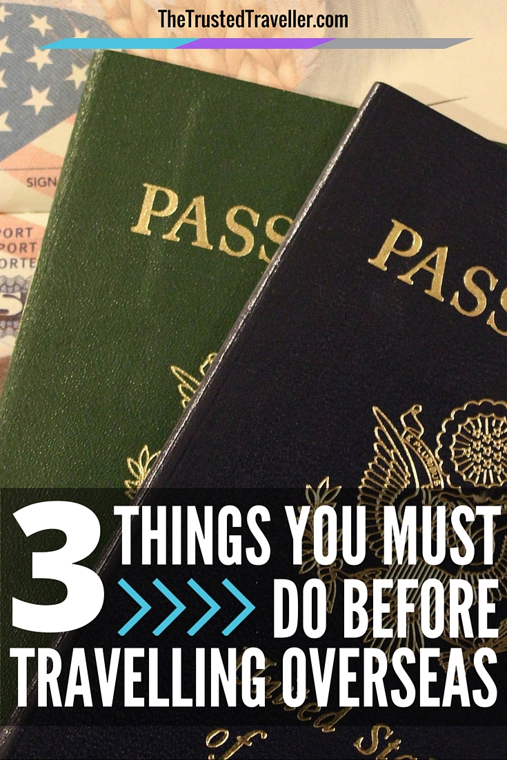 3 Things to Must Do Before Travelling Oveaseas - The Trusted Traveller