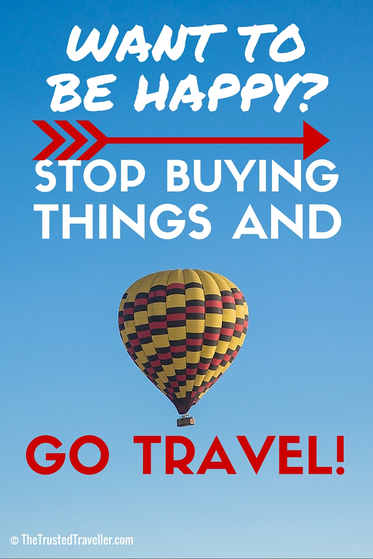 Want to be happy? Stop buying things and go travel! - Sell Everything You Own to Travel - The Trusted Traveller