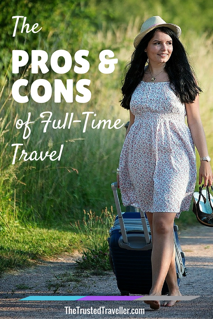 Guest poster Jess Signet talks about the pros and cons of full-time travel - The Trusted Traveller