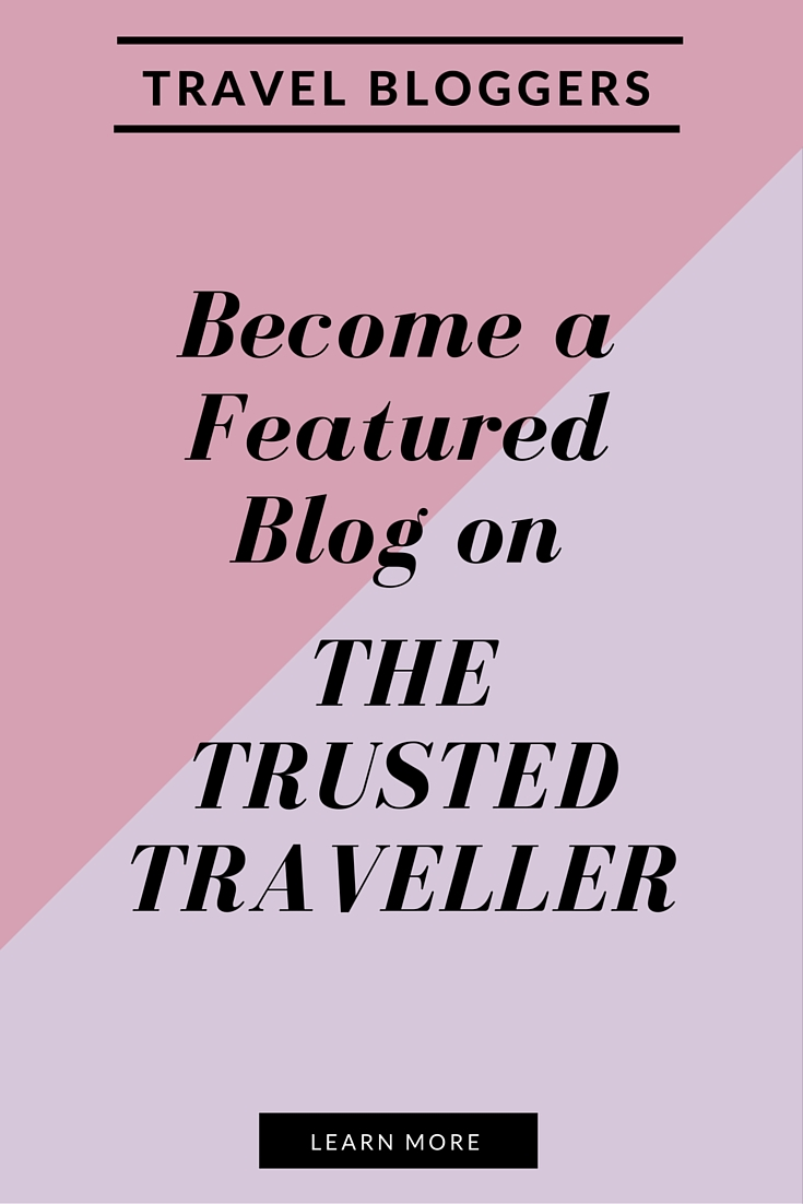 Attention Travel Bloggers! Want more exposure for your blog? Become a Featured Blog on The Trusted Traveller. Click through to learn more!