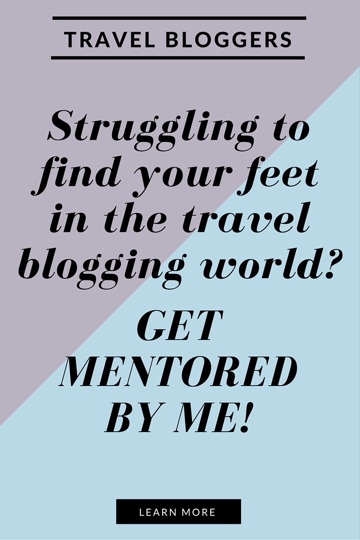 Attention Travel Bloggers! Struggling to find your feet in the travel blogging world? Get mentored by me. Click through to learn more!