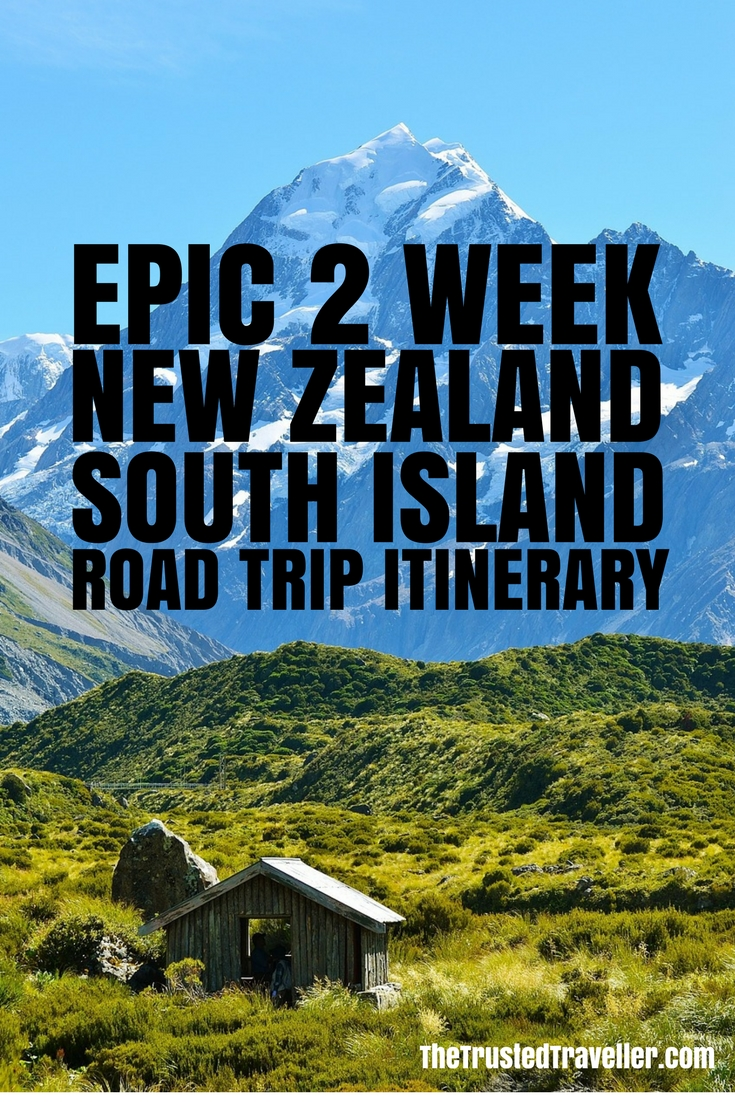 Two Week New Zealand South Island Road Trip Itinerary - The Trusted Traveller