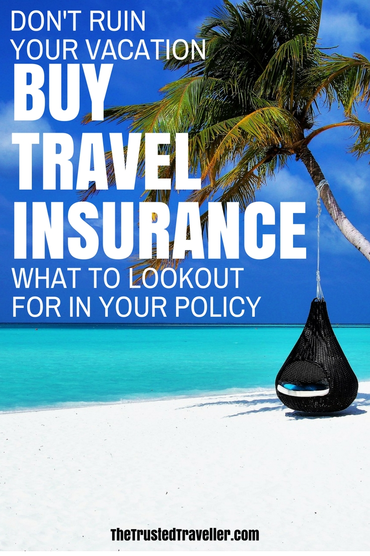DO NOT SKIP BUYING TRAVEL INSURANCE - Things to Lookout for When Buying Travel Insurance - The Trusted Traveller
